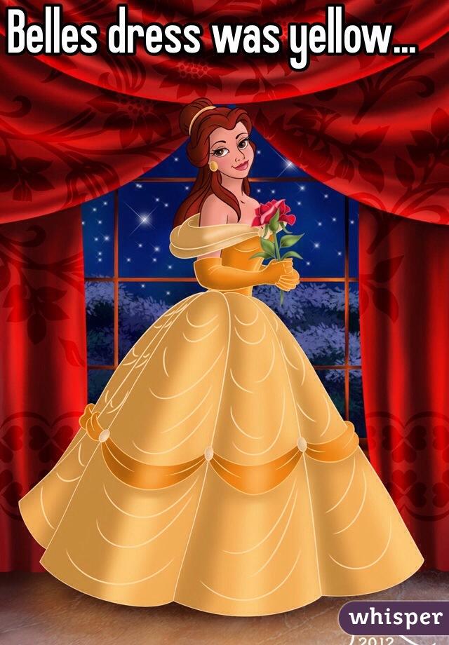 Belles dress was yellow...