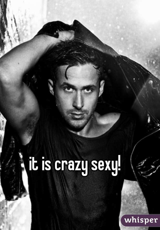 it is crazy sexy!