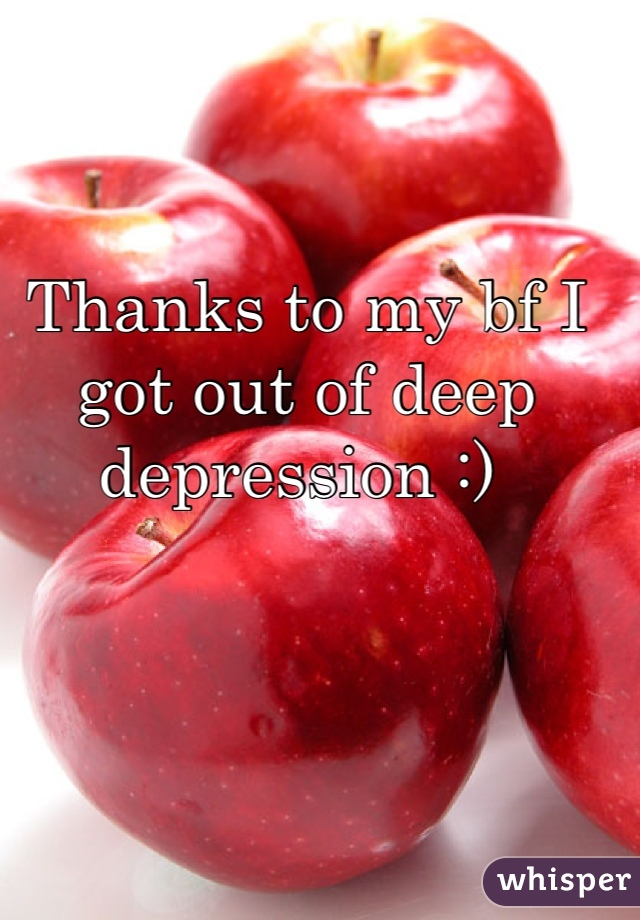 Thanks to my bf I got out of deep depression :)
