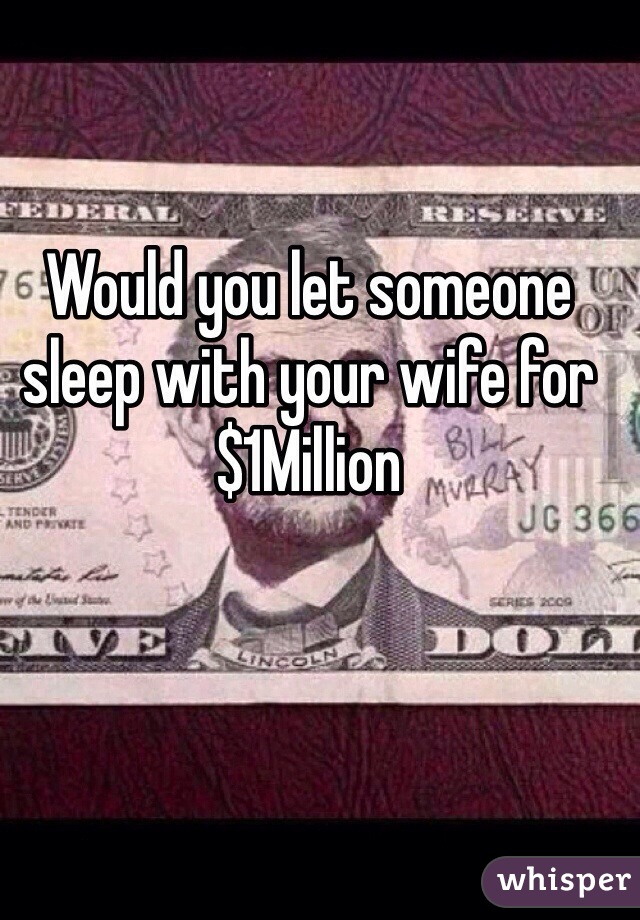 Would you let someone sleep with your wife for $1Million