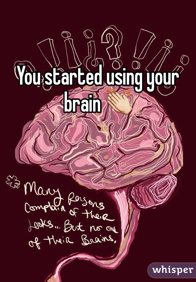 You started using your brain 👏