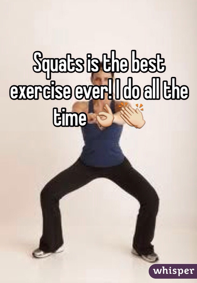 Squats is the best exercise ever! I do all the time 👌👏