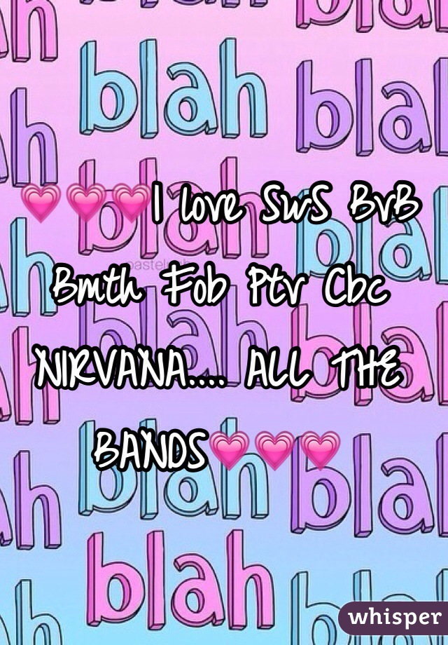 💗💗💗I love SwS BvB Bmth Fob Ptv Cbc NIRVANA.... ALL THE BANDS💗💗💗