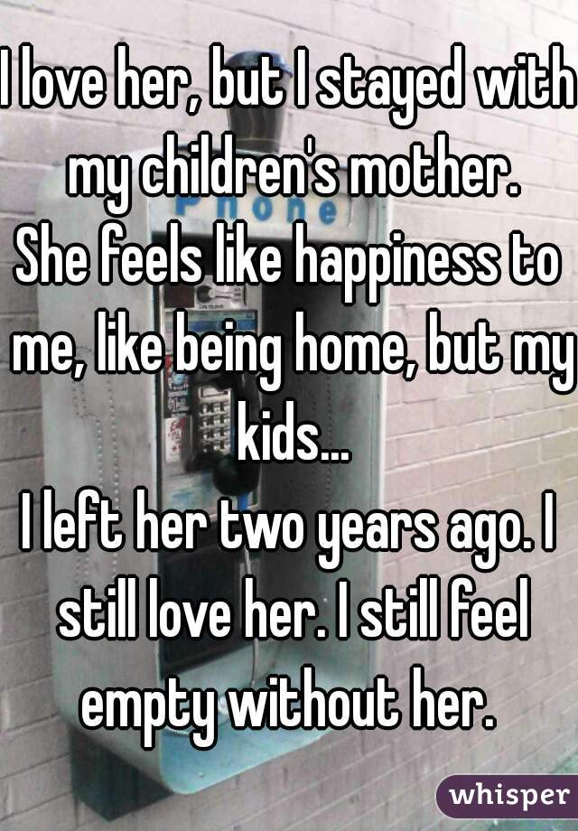 I love her, but I stayed with my children's mother  She