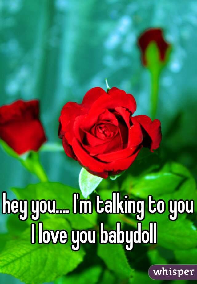 Iu0027m Talking To You I Love You Babydoll