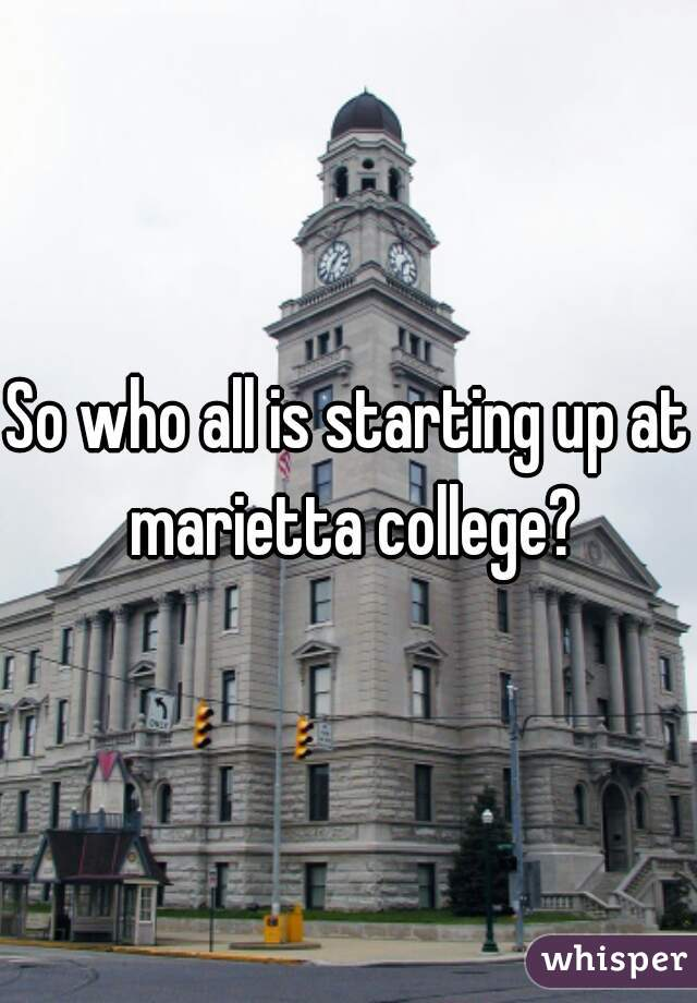 So who all is starting up at marietta college?