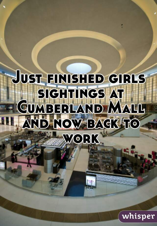 Just finished girls sightings at Cumberland Mall and now back to work