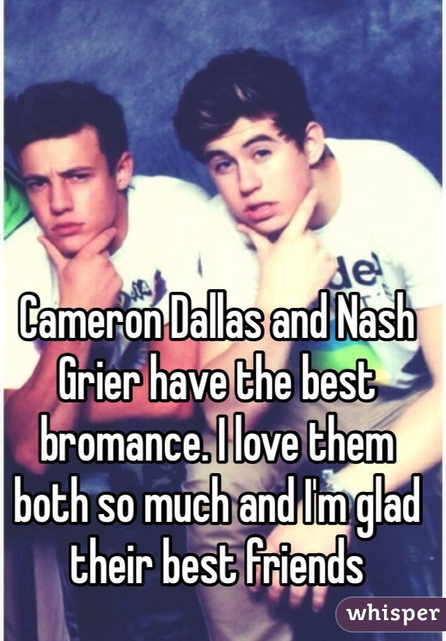 Cameron Dallas and Nash Grier have the best bromance. I love them both so much and I'm glad their best friends