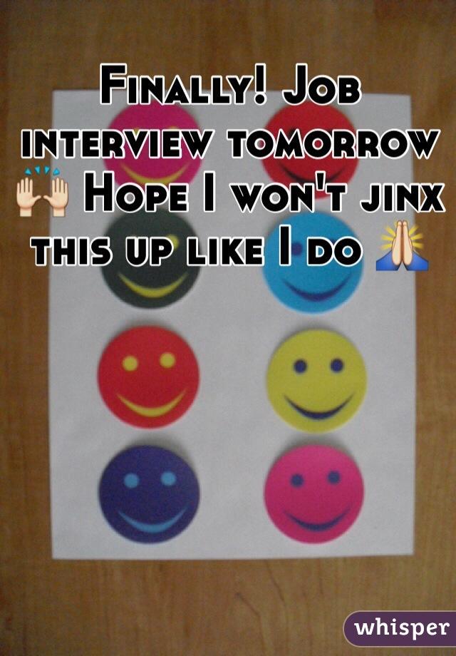 Finally! Job interview tomorrow 🙌 Hope I won't jinx this up like I do 🙏