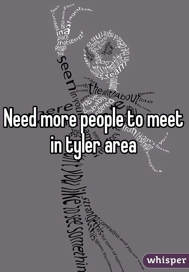 Need more people to meet in tyler area