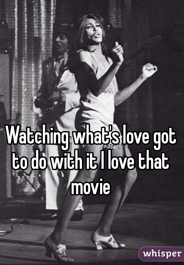 Watching what's love got to do with it I love that movie
