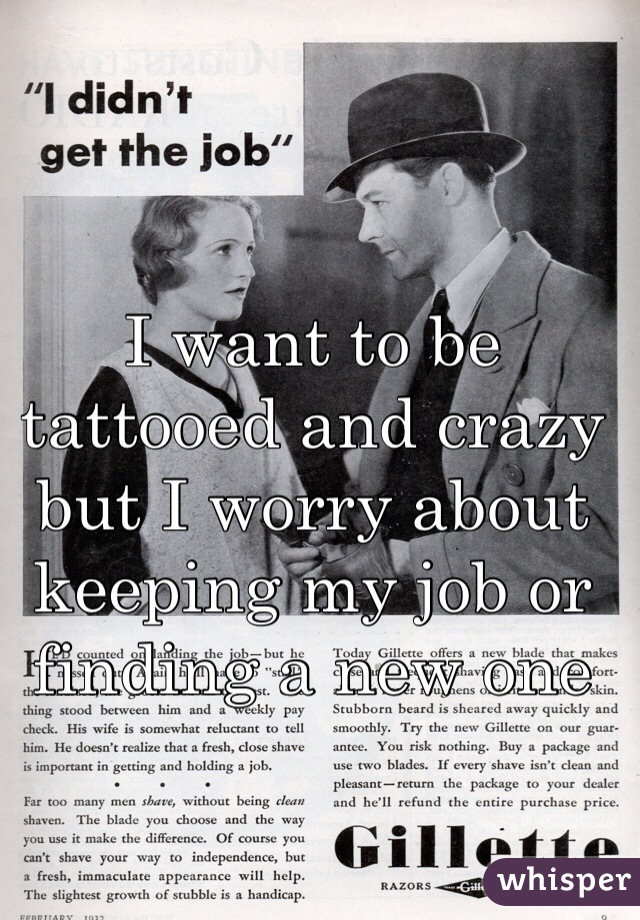 I want to be tattooed and crazy but I worry about keeping my job or finding a new one