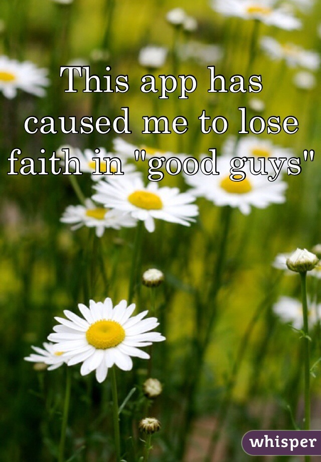 """This app has caused me to lose faith in """"good guys"""""""