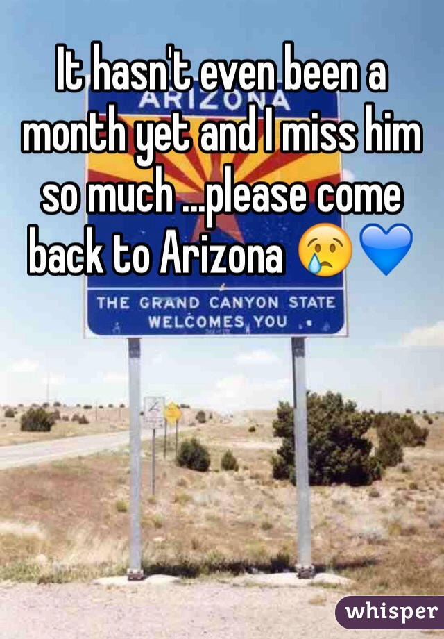 It hasn't even been a month yet and I miss him so much ...please come back to Arizona 😢💙