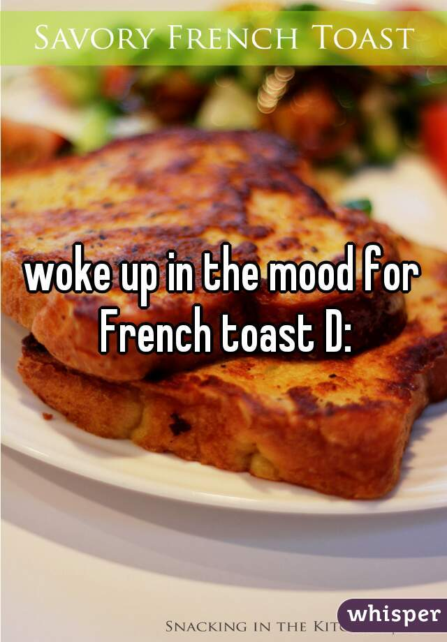 woke up in the mood for French toast D: