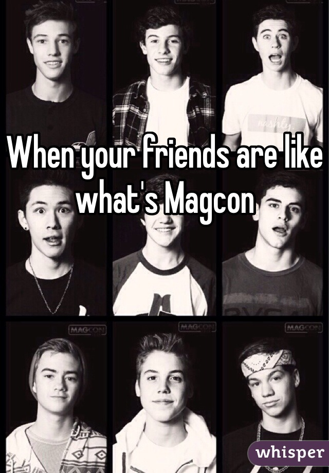 When your friends are like what's Magcon