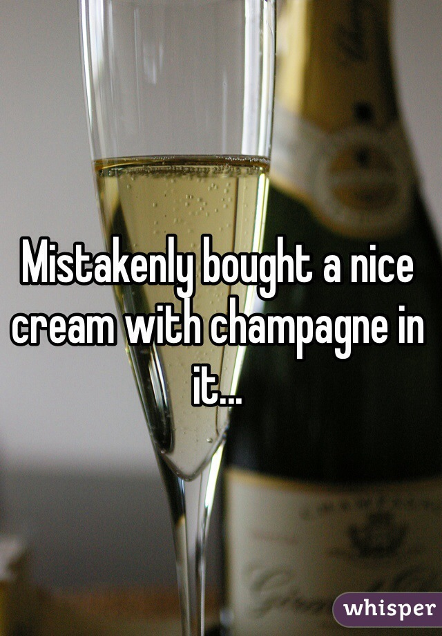 Mistakenly bought a nice cream with champagne in it...