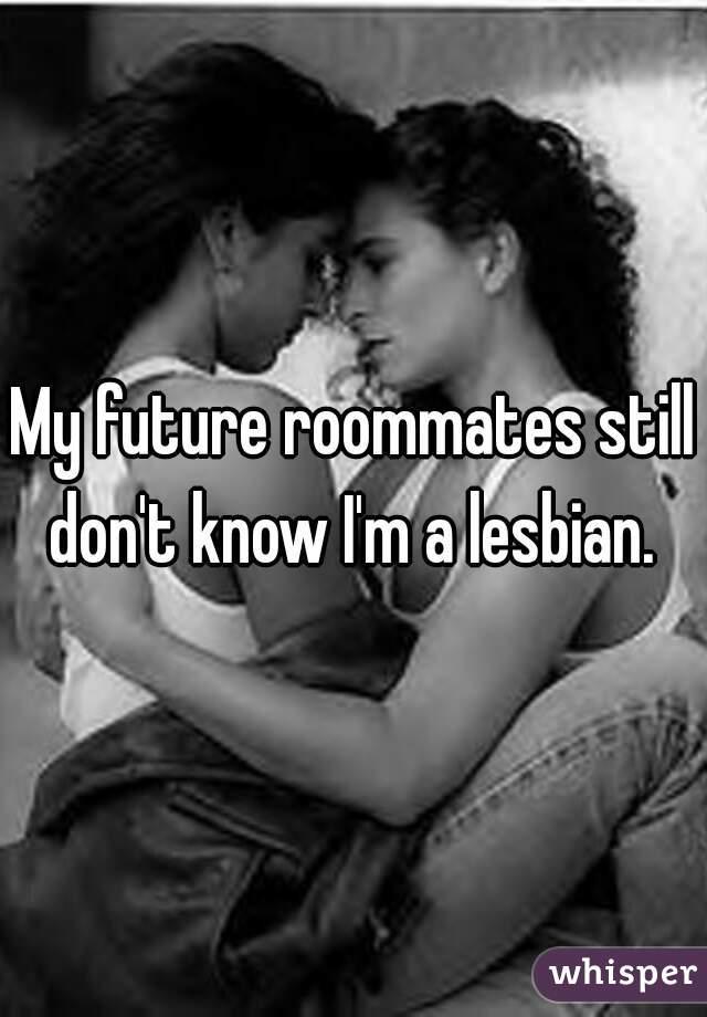 My future roommates still don't know I'm a lesbian.