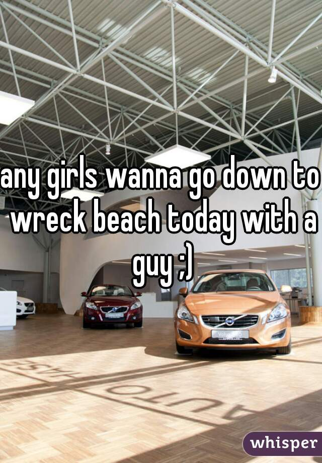 any girls wanna go down to wreck beach today with a guy ;)