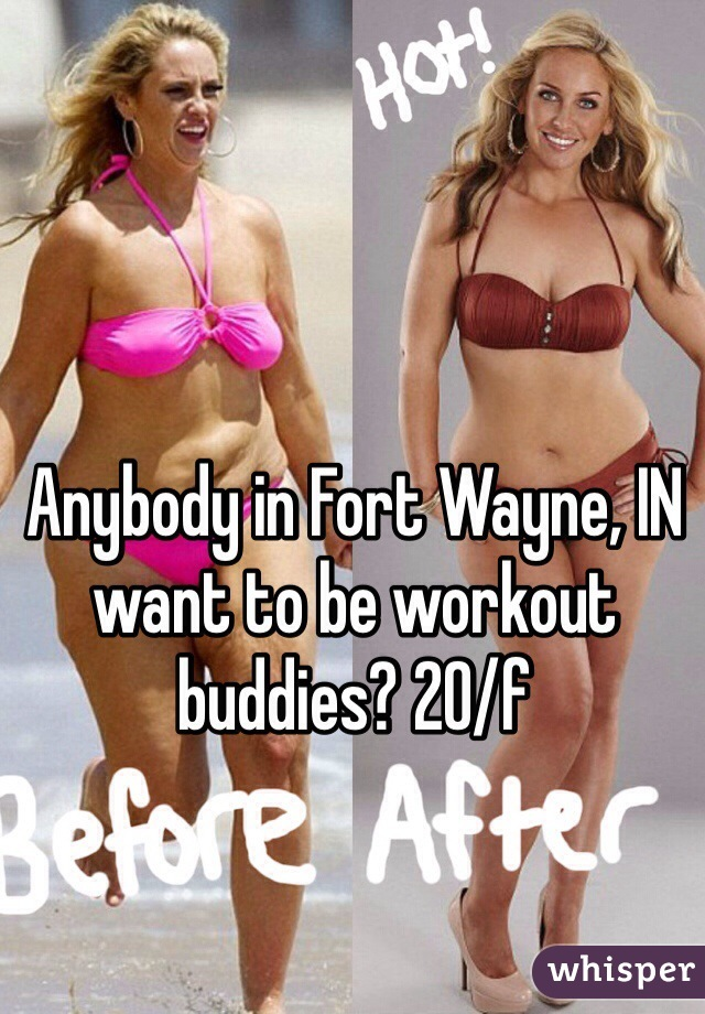 Anybody in Fort Wayne, IN want to be workout buddies? 20/f