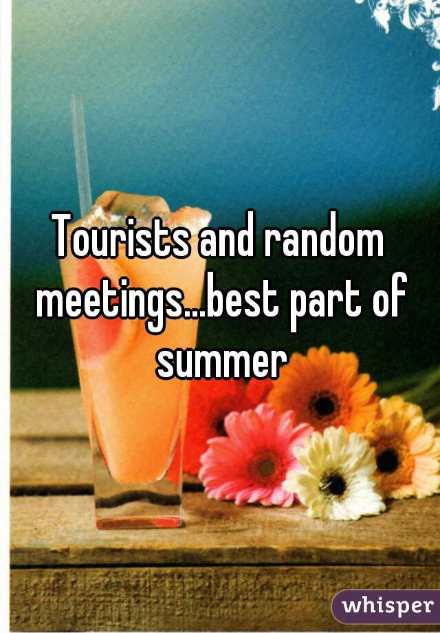 Tourists and random meetings...best part of summer