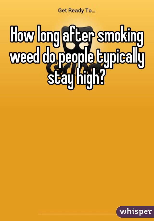 How long after smoking weed do people typically stay high?