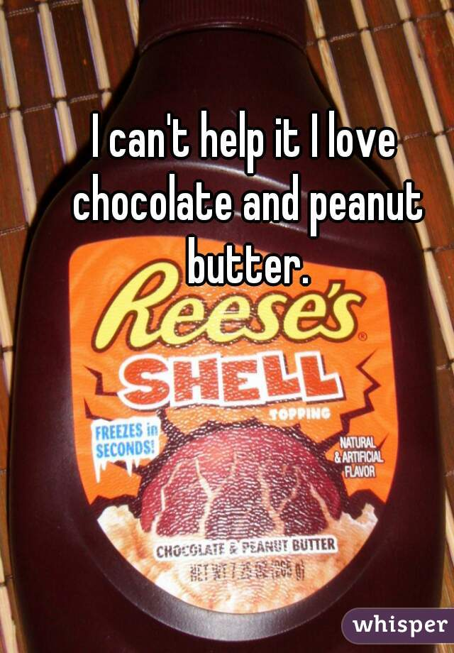 I can't help it I love chocolate and peanut butter.