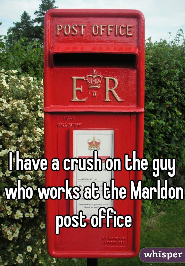 I have a crush on the guy who works at the Marldon post office