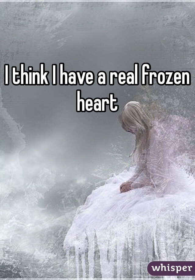 I think I have a real frozen heart