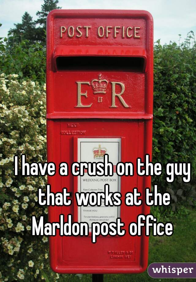 I have a crush on the guy that works at the Marldon post office