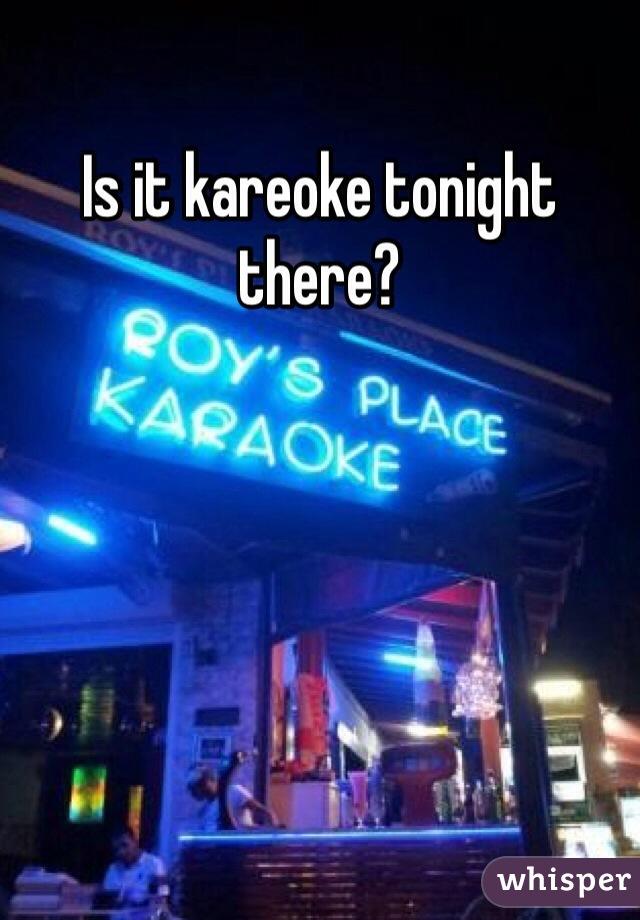 Is it kareoke tonight there?