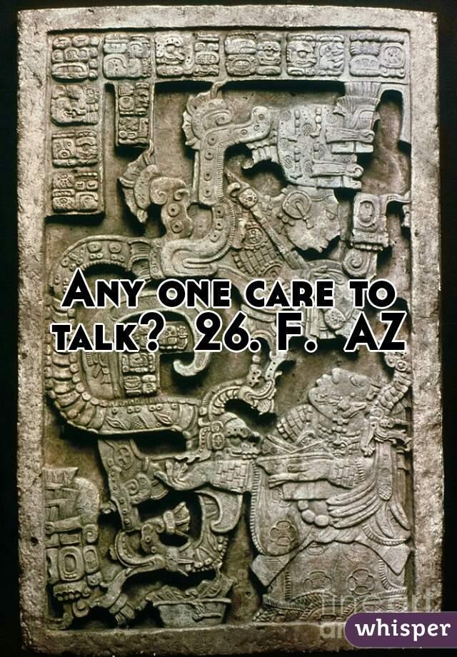 Any one care to talk?  26. F.  AZ