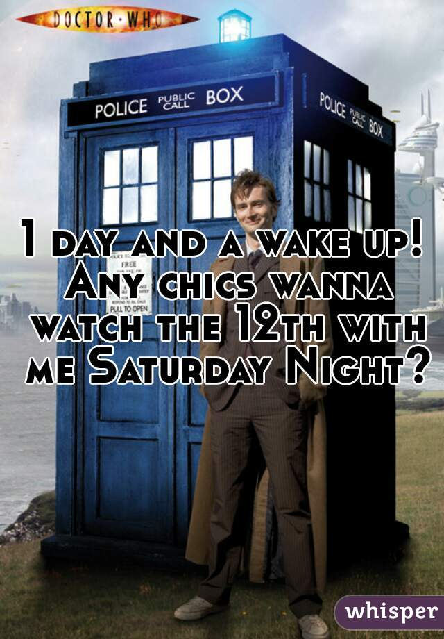 1 day and a wake up! Any chics wanna watch the 12th with me Saturday Night?!