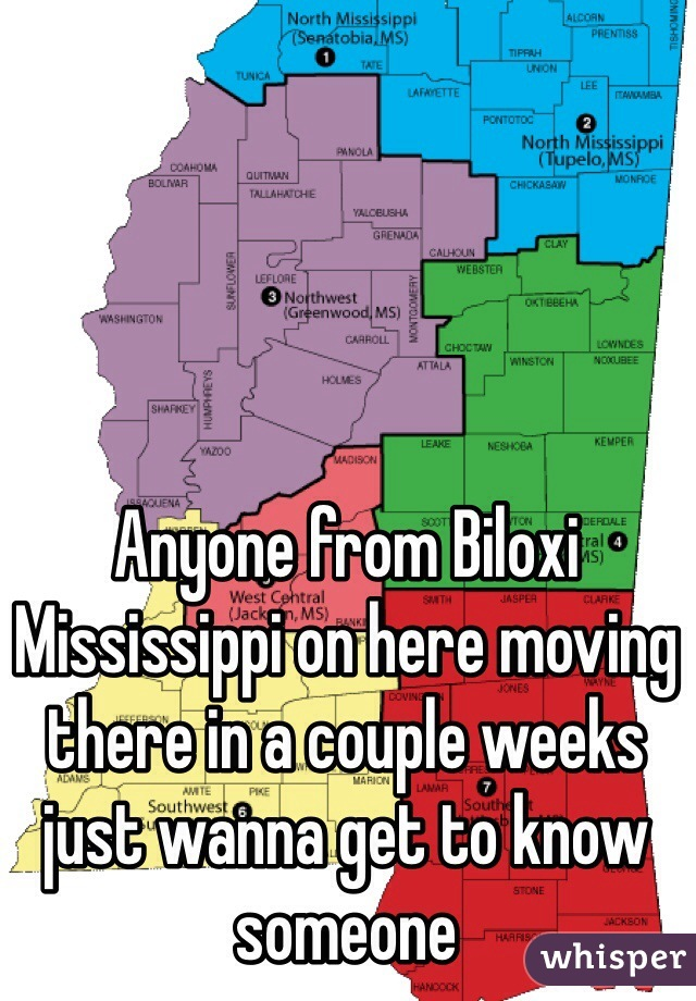 Anyone from Biloxi Mississippi on here moving there in a couple weeks just wanna get to know someone