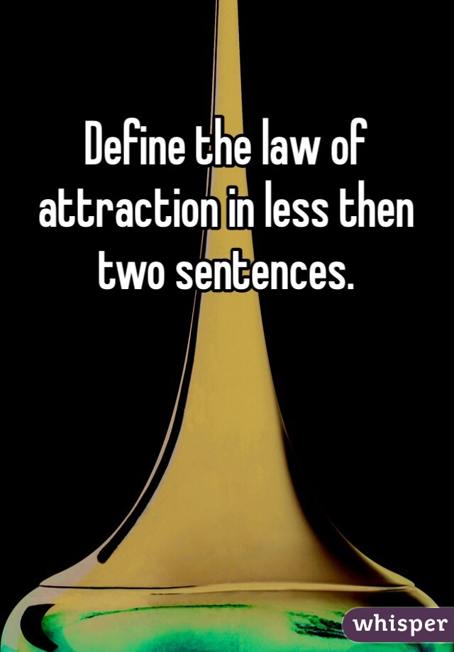 Define the law of attraction in less then two sentences.