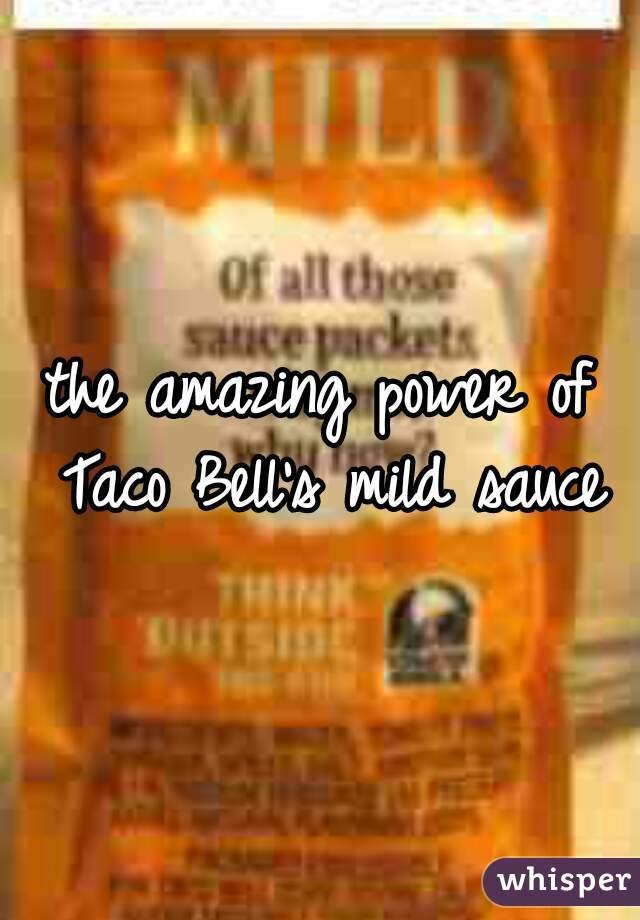 the amazing power of Taco Bell's mild sauce