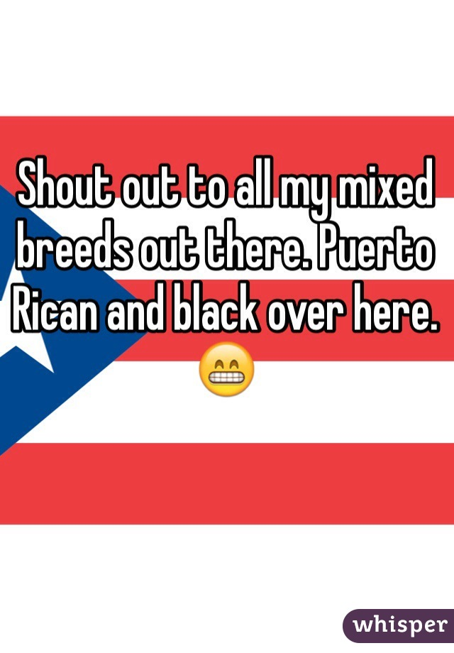 Shout out to all my mixed breeds out there. Puerto Rican and black over here. 😁