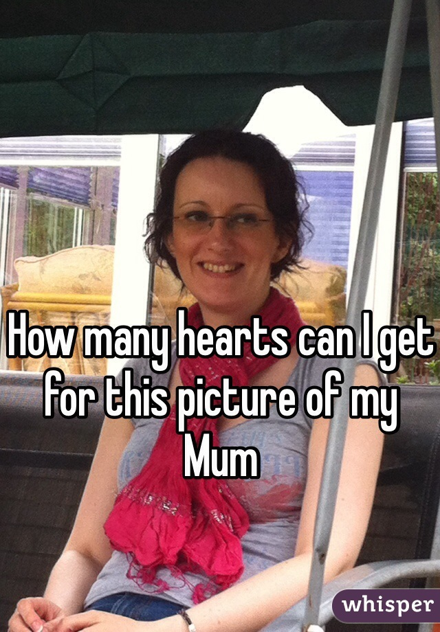 How many hearts can I get for this picture of my Mum