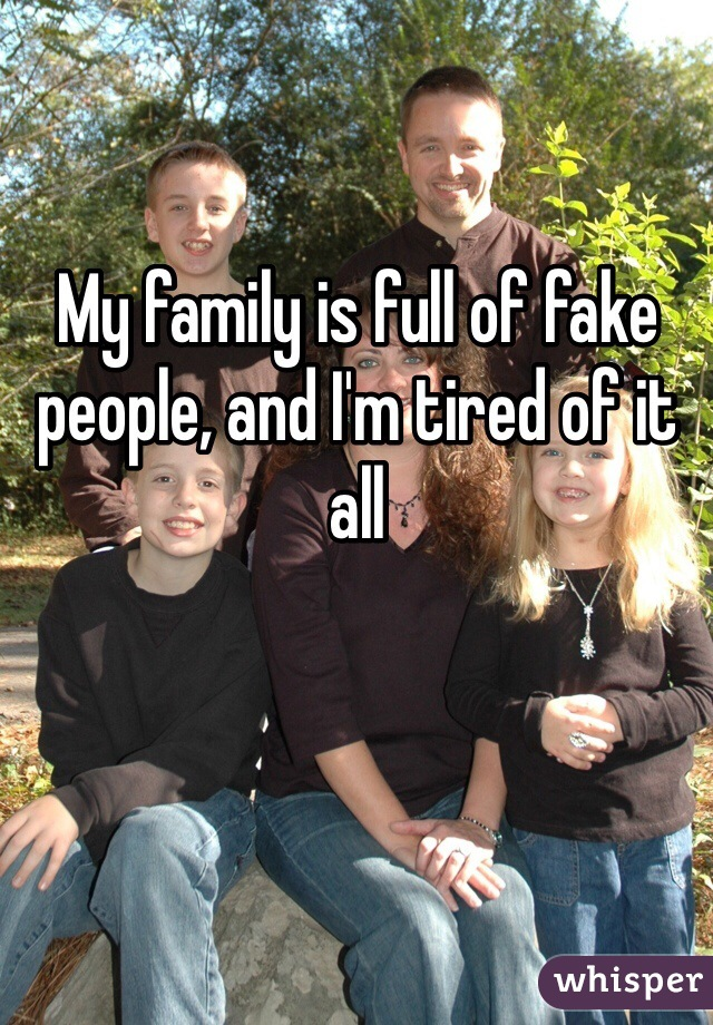 My family is full of fake people, and I'm tired of it all