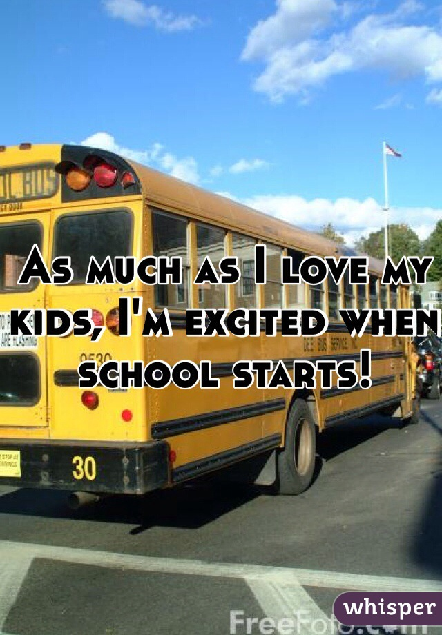 As much as I love my kids, I'm excited when school starts!