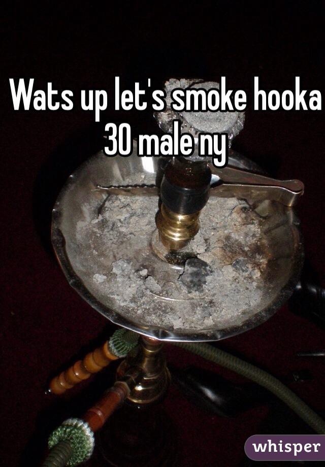 Wats up let's smoke hooka 30 male ny