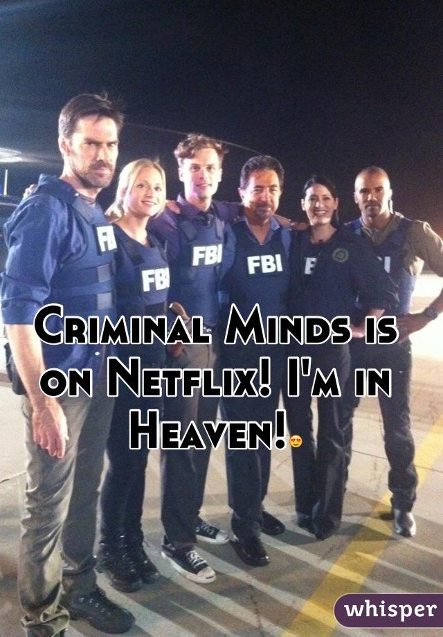 Criminal Minds is on Netflix! I'm in Heaven!😍