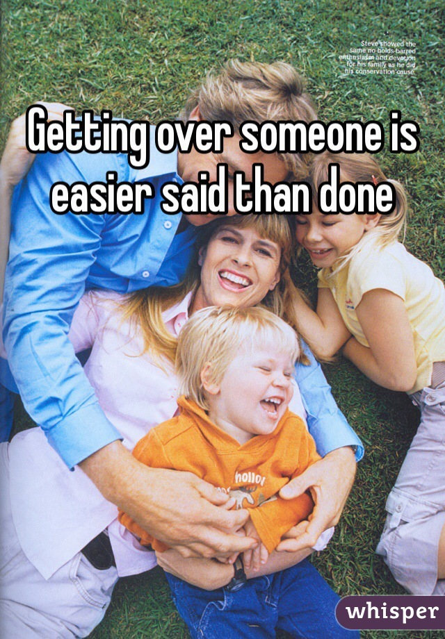 Getting over someone is easier said than done