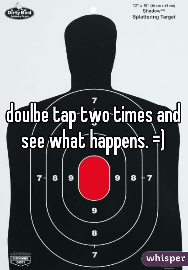doulbe tap two times and see what happens. =)