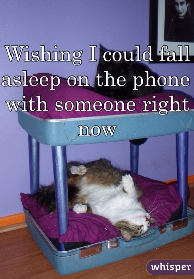 Wishing I could fall asleep on the phone with someone right now