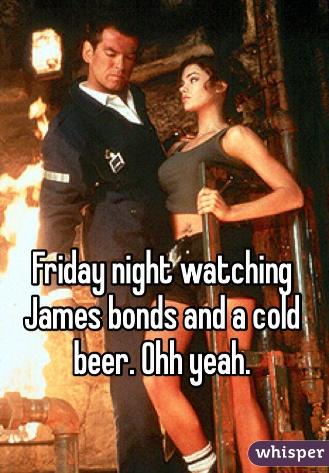 Friday night watching James bonds and a cold beer. Ohh yeah.