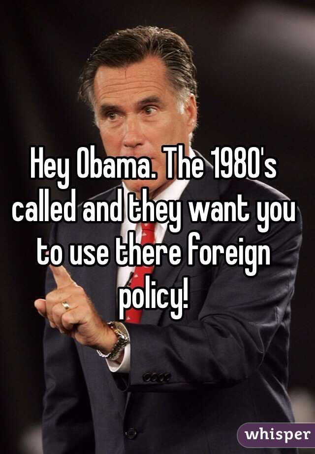 Hey Obama. The 1980's called and they want you to use there foreign policy!
