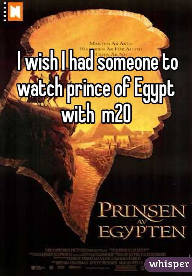 I wish I had someone to watch prince of Egypt with  m20