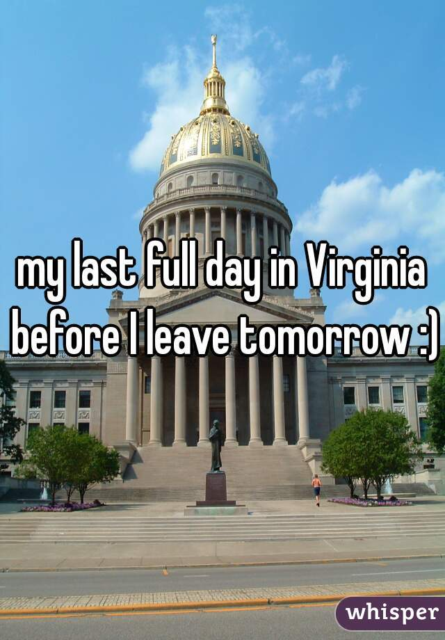my last full day in Virginia before I leave tomorrow :)