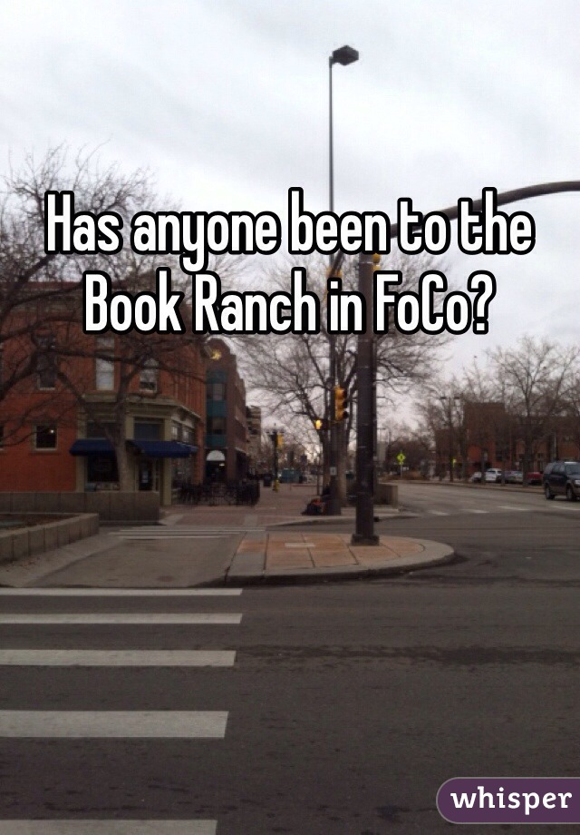 Has anyone been to the Book Ranch in FoCo?
